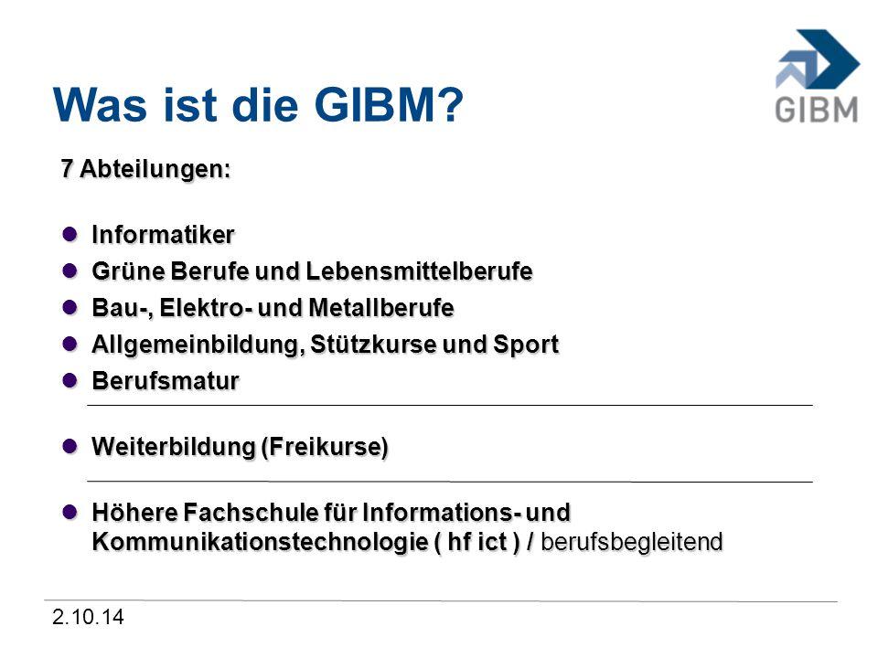 2.10.14 Was ist die GIBM? 7 Abteilungen: Informatiker Informatiker Grüne Berufe und Lebensmittelberufe Grüne Berufe und Lebensmittelberufe Bau-, Elekt
