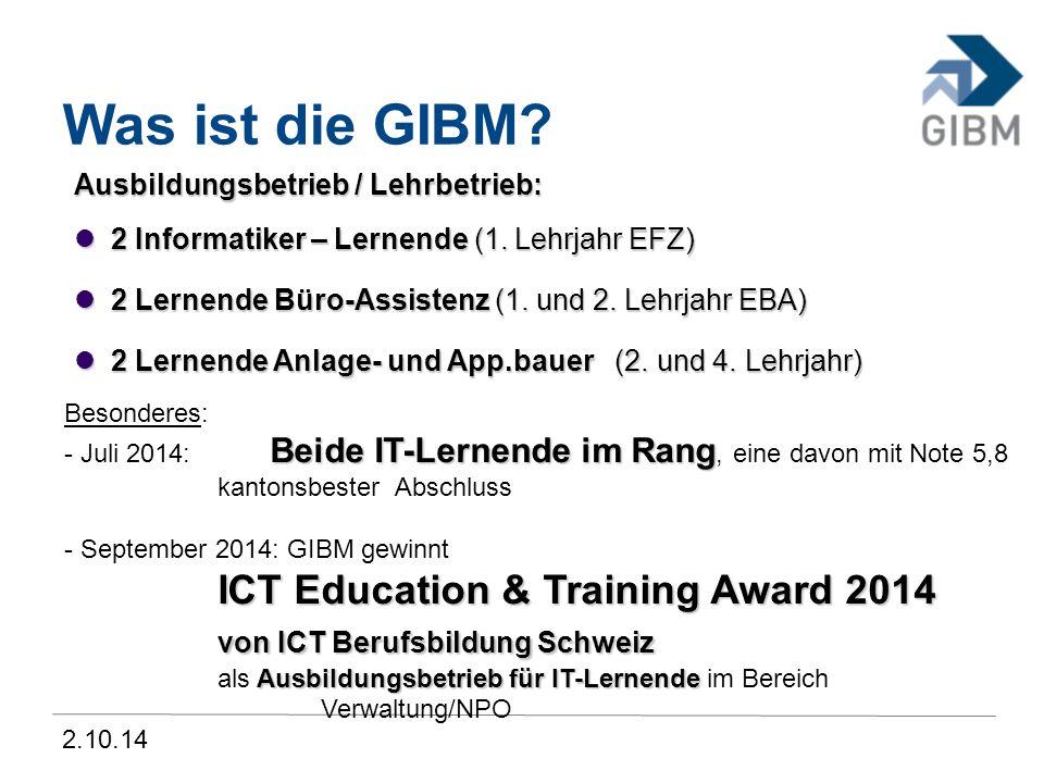2.10.14 Was ist die GIBM? Ausbildungsbetrieb / Lehrbetrieb: 2 Informatiker – Lernende (1. Lehrjahr EFZ) 2 Informatiker – Lernende (1. Lehrjahr EFZ) 2
