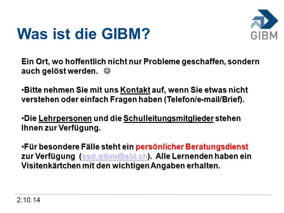 2.10.14 Was ist die GIBM? Ein Ort, wo hoffentlich nicht nur Probleme geschaffen, sondern auch gelöst werden. Ein Ort, wo hoffentlich nicht nur Problem