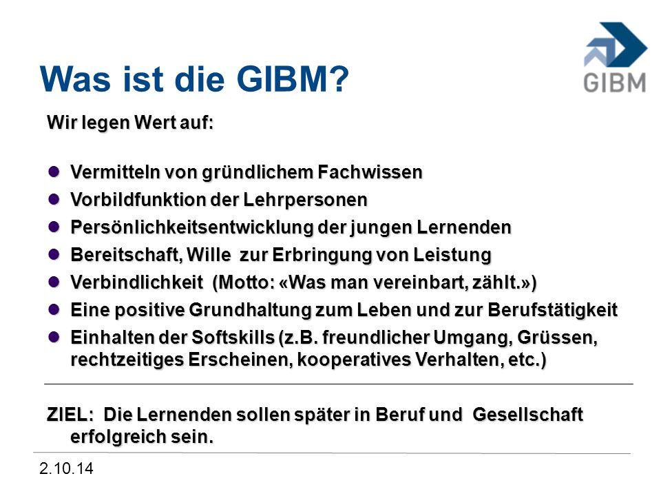 2.10.14 Was ist die GIBM? Wir legen Wert auf: Vermitteln von gründlichem Fachwissen Vermitteln von gründlichem Fachwissen Vorbildfunktion der Lehrpers