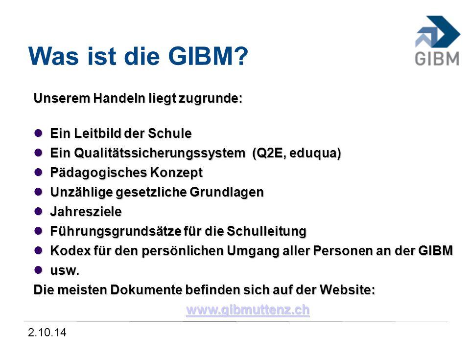 2.10.14 Was ist die GIBM? Unserem Handeln liegt zugrunde: Ein Leitbild der Schule Ein Leitbild der Schule Ein Qualitätssicherungssystem (Q2E, eduqua)