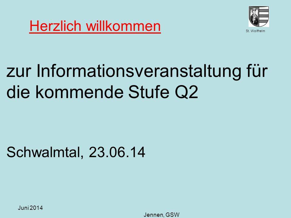 St. Wolfhelm Juni 2014 Jennen, GSW zur Informationsveranstaltung für die kommende Stufe Q2 Schwalmtal, 23.06.14 Herzlich willkommen