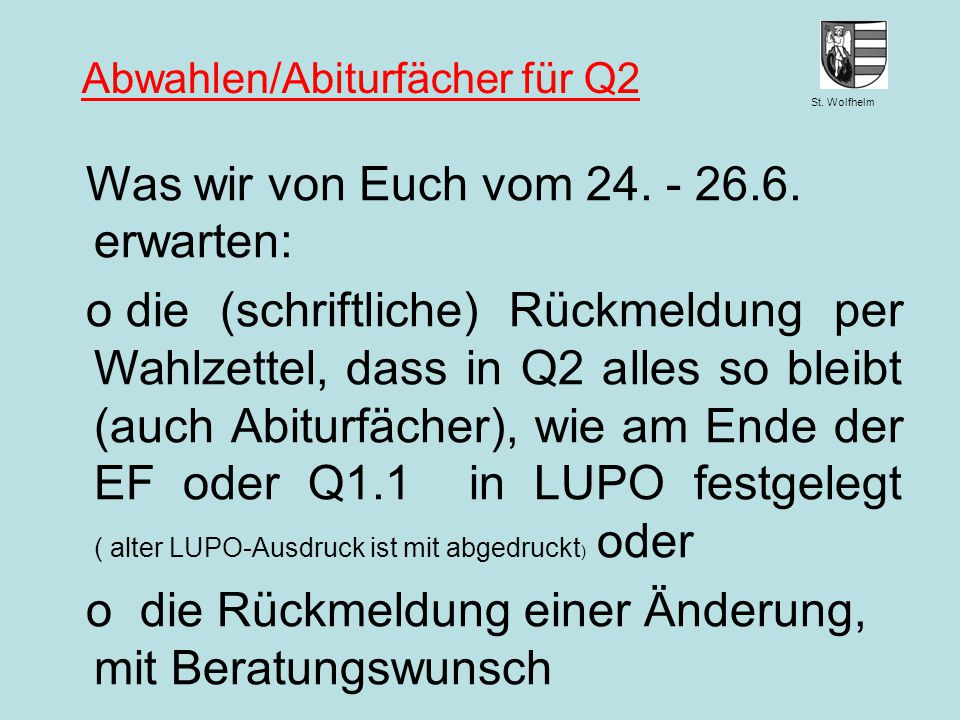 St. Wolfhelm Juni 2014Jennen, GSW Abwahlen/Abiturfächer für Q2 Was wir von Euch vom 24. - 26.6. erwarten: o die (schriftliche) Rückmeldung per Wahlzet