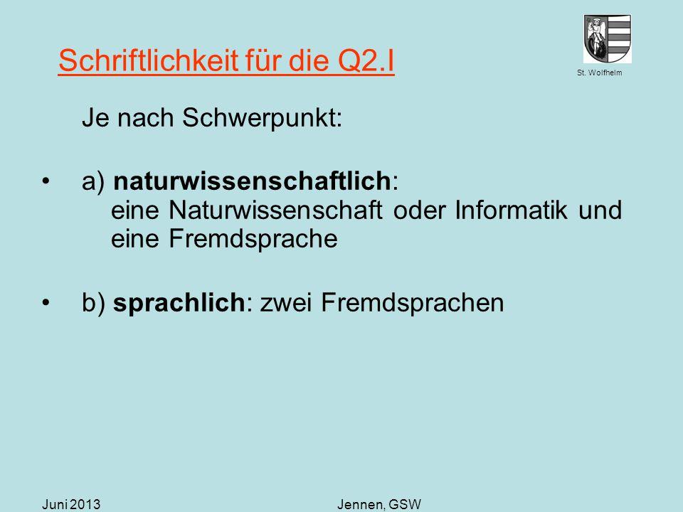 St. Wolfhelm Juni 2013Jennen, GSW Schriftlichkeit für die Q2.I Je nach Schwerpunkt: a) naturwissenschaftlich: eine Naturwissenschaft oder Informatik u