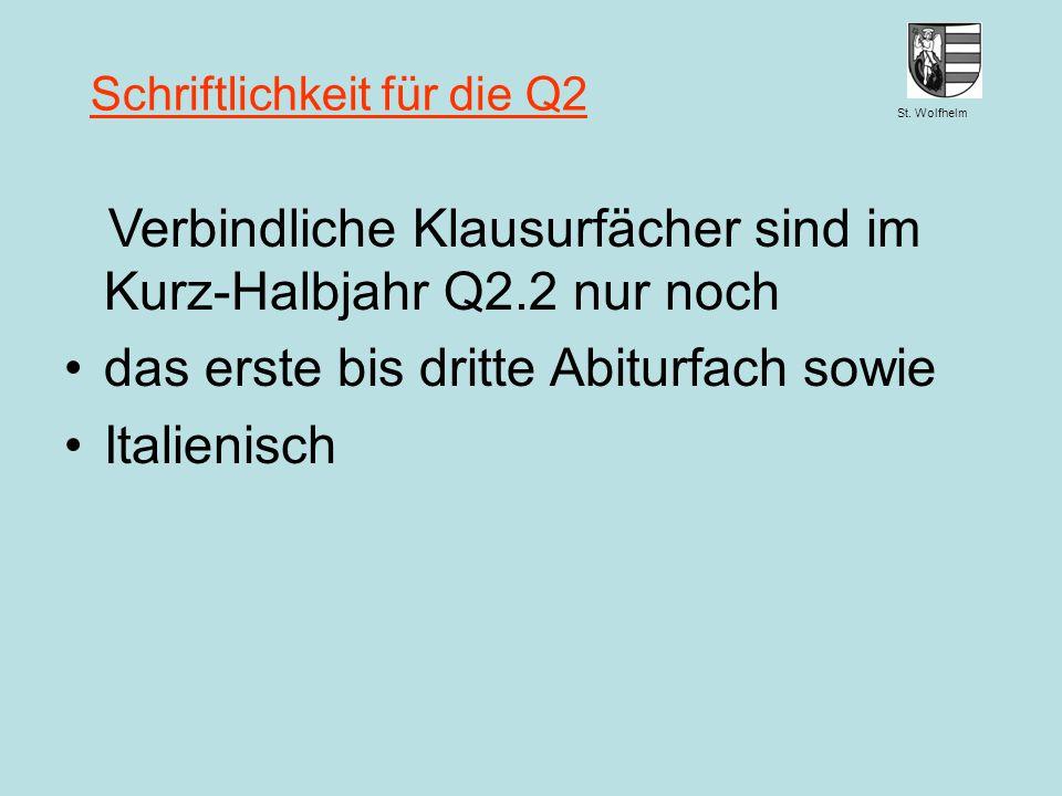 St. Wolfhelm Juni 2014 Jennen, GSW Schriftlichkeit für die Q2 Verbindliche Klausurfächer sind im Kurz-Halbjahr Q2.2 nur noch das erste bis dritte Abit