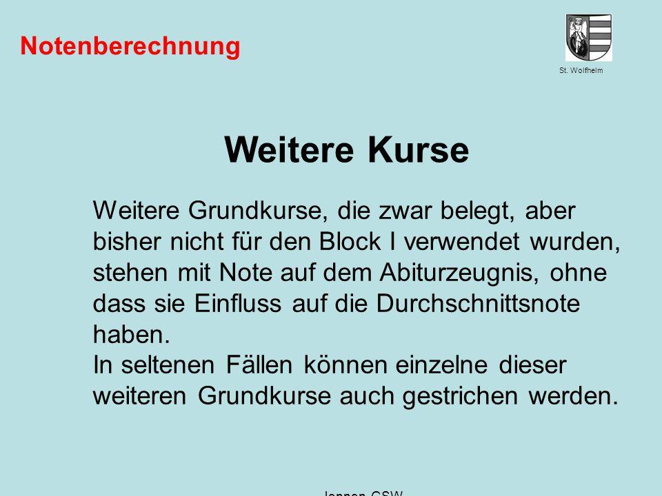 St. Wolfhelm Juni 2014 Jennen, GSW Notenberechnung Weitere Kurse Weitere Grundkurse, die zwar belegt, aber bisher nicht für den Block I verwendet wurd
