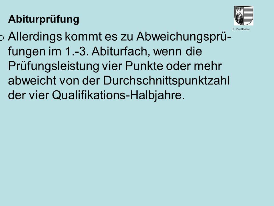 St. Wolfhelm Juni 2014Jennen, GSW Abiturprüfung o Allerdings kommt es zu Abweichungsprü- fungen im 1.-3. Abiturfach, wenn die Prüfungsleistung vier Pu