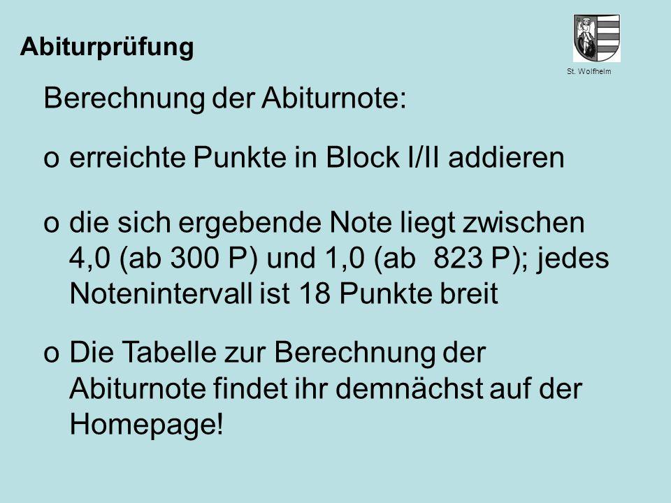 St. Wolfhelm Juni 2014Jennen, GSW Abiturprüfung Berechnung der Abiturnote: oerreichte Punkte in Block I/II addieren odie sich ergebende Note liegt zwi