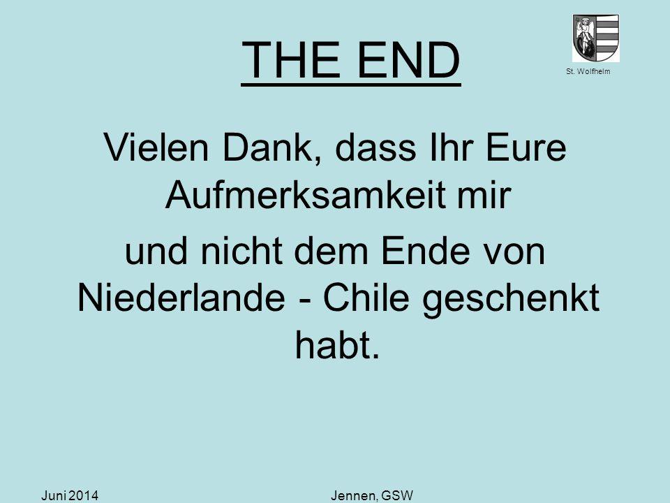 St. Wolfhelm Juni 2014Jennen, GSW THE END Vielen Dank, dass Ihr Eure Aufmerksamkeit mir und nicht dem Ende von Niederlande - Chile geschenkt habt.