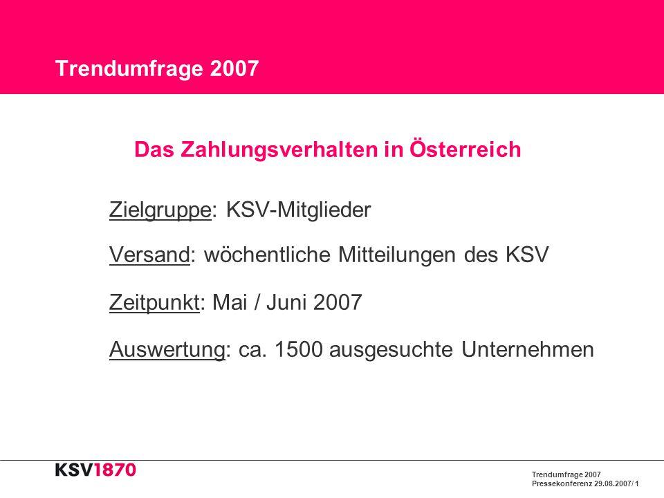 Trendumfrage 2007 Pressekonferenz 29.08.2007/ 1 Trendumfrage 2007 Das Zahlungsverhalten in Österreich Zielgruppe: KSV-Mitglieder Versand: wöchentliche
