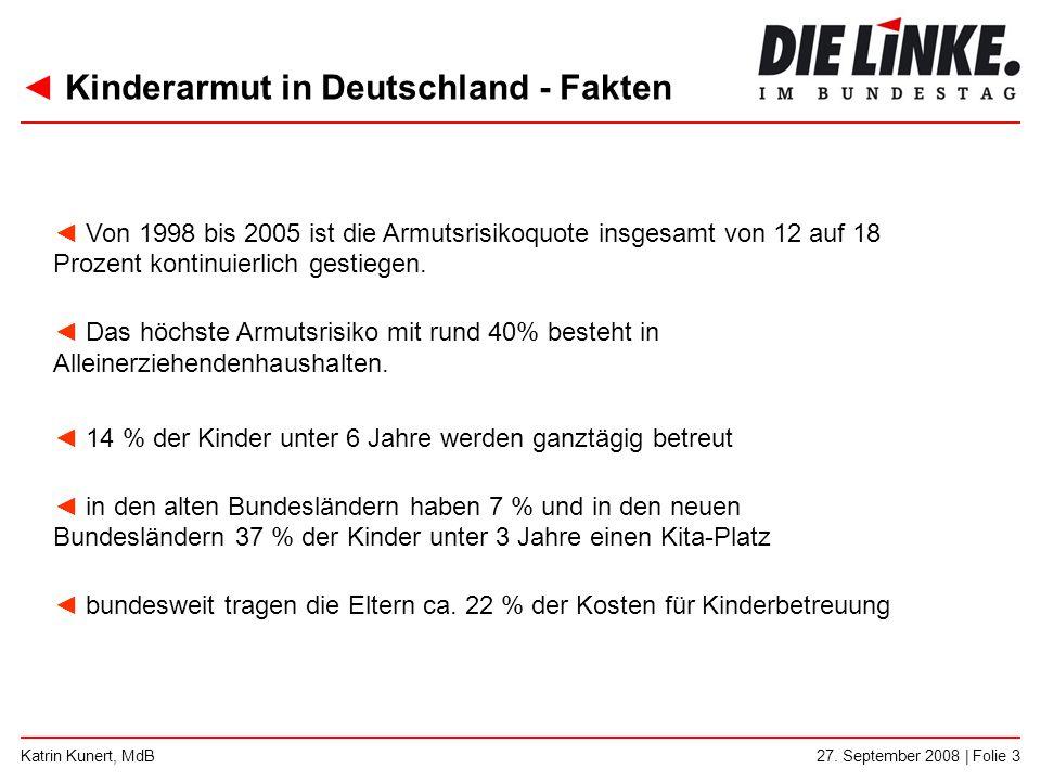◄ Kinderarmut in Deutschland - Fakten 27. September 2008 | Folie 3Katrin Kunert, MdB ◄ Von 1998 bis 2005 ist die Armutsrisikoquote insgesamt von 12 au