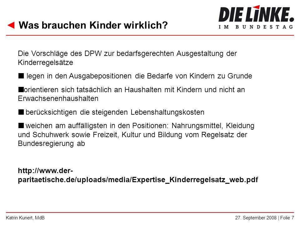◄ Was brauchen Kinder wirklich? 27. September 2008 | Folie 7Katrin Kunert, MdB Die Vorschläge des DPW zur bedarfsgerechten Ausgestaltung der Kinderreg