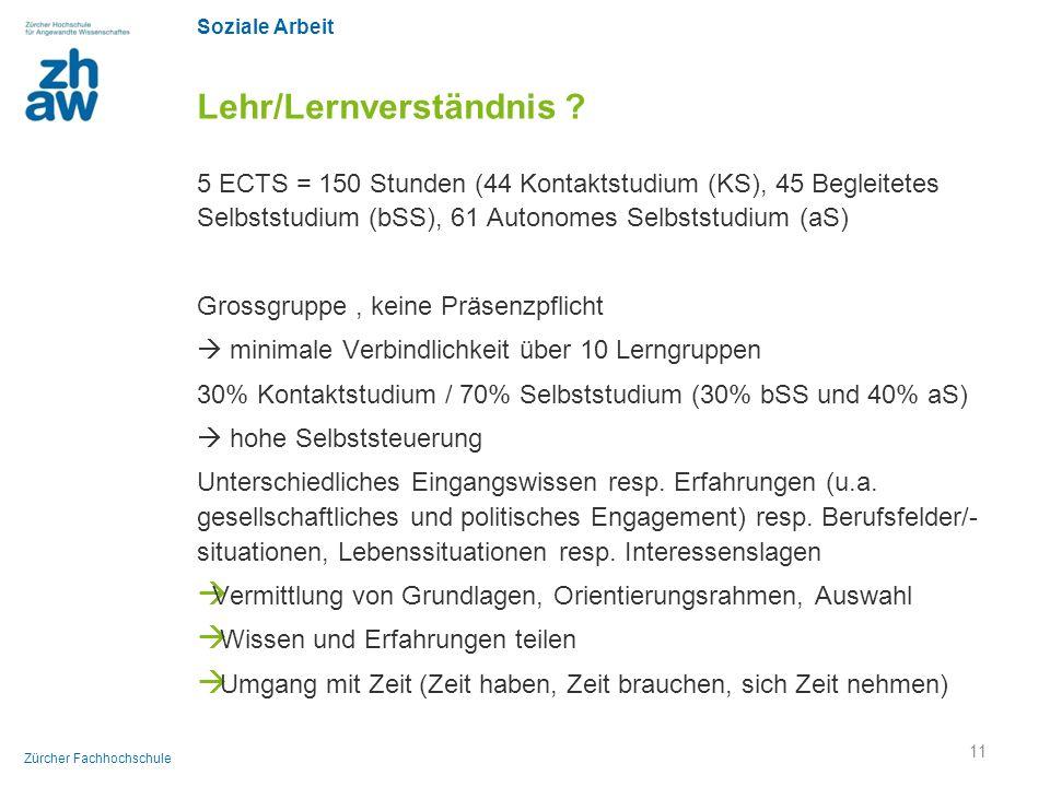 Soziale Arbeit Zürcher Fachhochschule Lehr/Lernverständnis ? 5 ECTS = 150 Stunden (44 Kontaktstudium (KS), 45 Begleitetes Selbststudium (bSS), 61 Auto