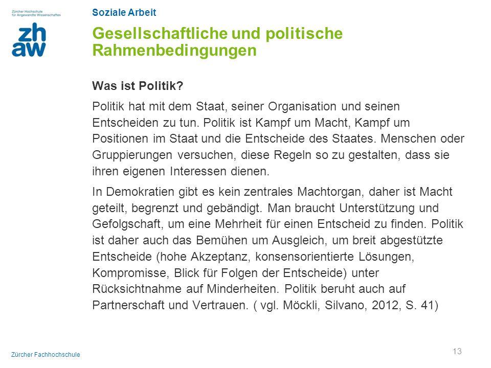 Soziale Arbeit Zürcher Fachhochschule Gesellschaftliche und politische Rahmenbedingungen Was ist Politik? Politik hat mit dem Staat, seiner Organisati