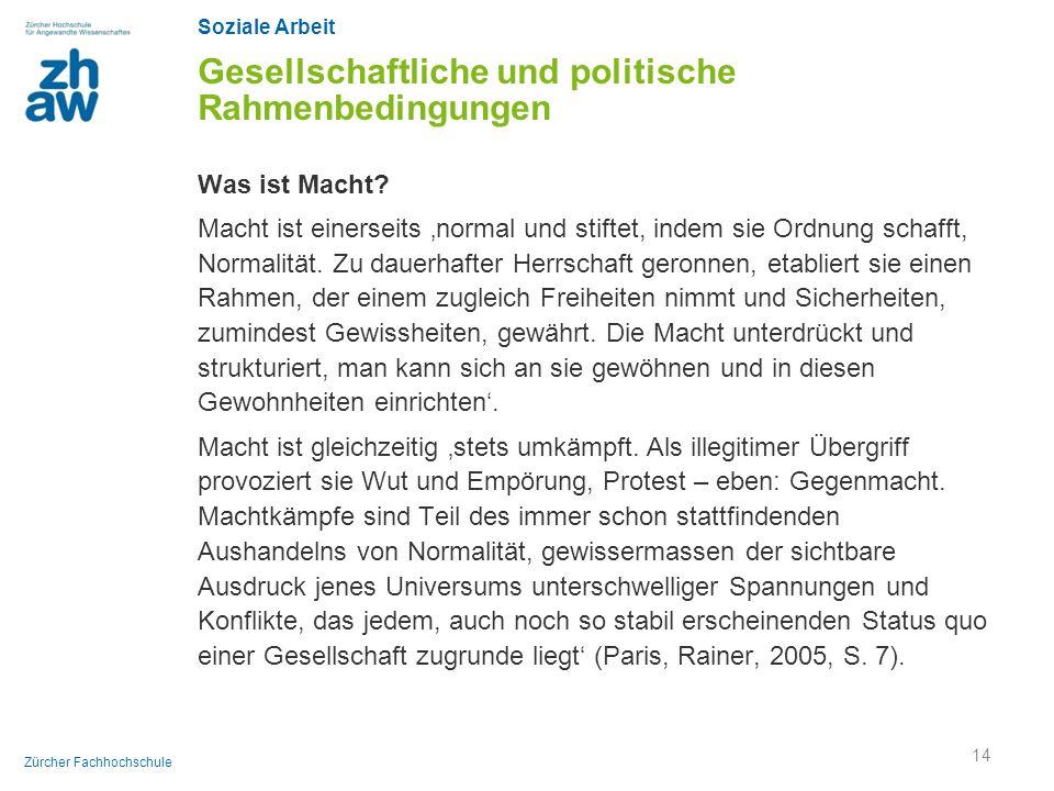 Soziale Arbeit Zürcher Fachhochschule Gesellschaftliche und politische Rahmenbedingungen Was ist Macht? Macht ist einerseits 'normal und stiftet, inde