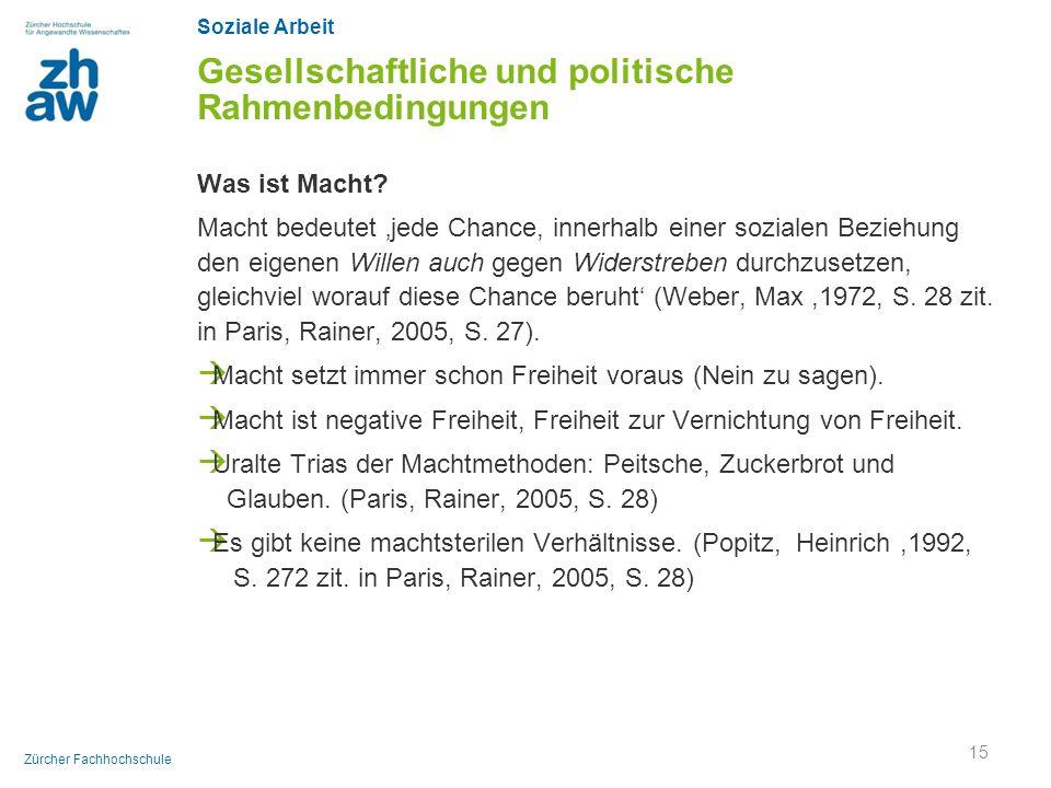 Soziale Arbeit Zürcher Fachhochschule Gesellschaftliche und politische Rahmenbedingungen Was ist Macht? Macht bedeutet 'jede Chance, innerhalb einer s