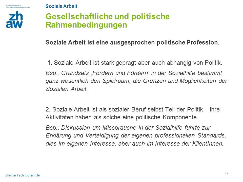 Soziale Arbeit Zürcher Fachhochschule Gesellschaftliche und politische Rahmenbedingungen Soziale Arbeit ist eine ausgesprochen politische Profession.