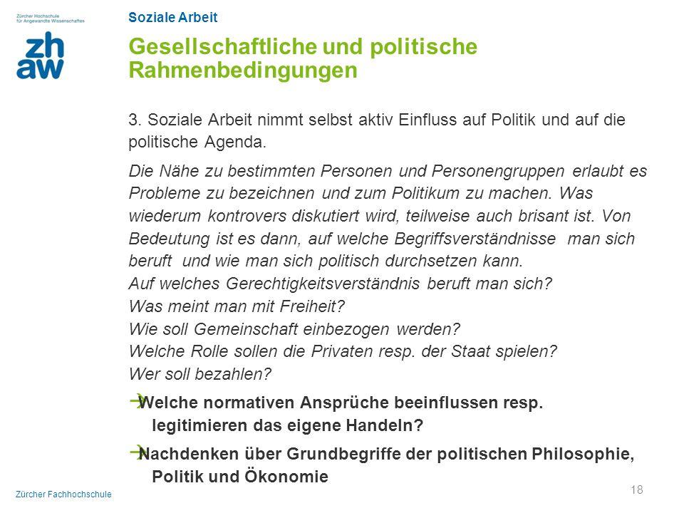 Soziale Arbeit Zürcher Fachhochschule Gesellschaftliche und politische Rahmenbedingungen 3. Soziale Arbeit nimmt selbst aktiv Einfluss auf Politik und