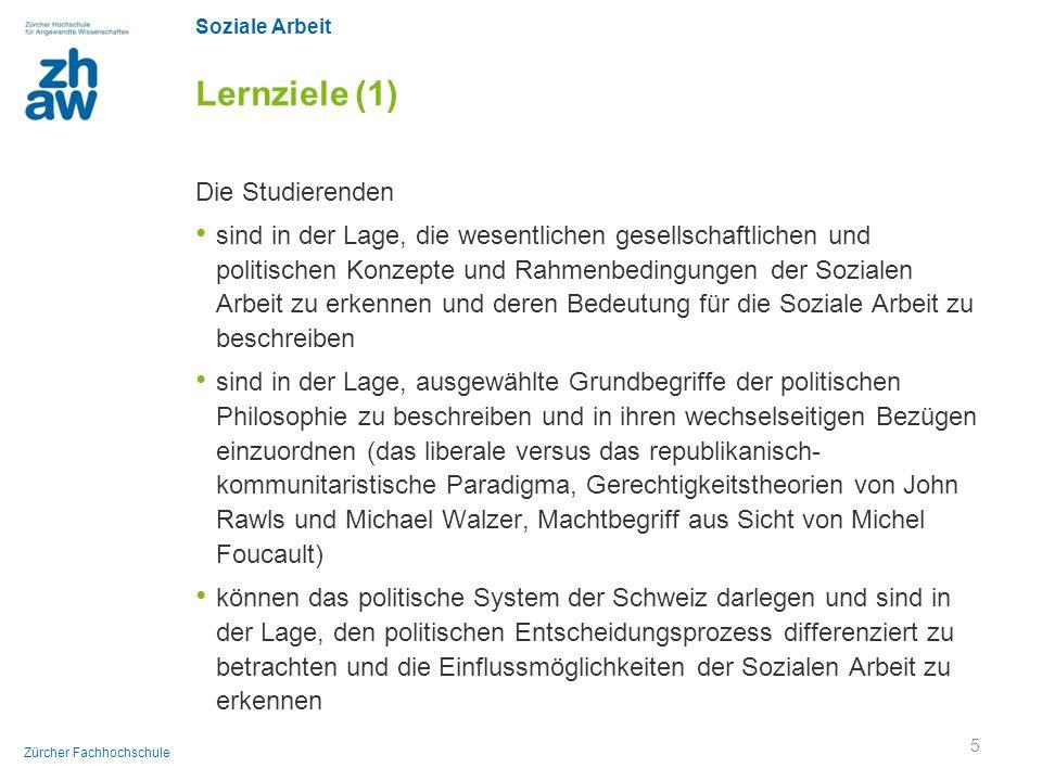 Soziale Arbeit Zürcher Fachhochschule Lernziele (1) Die Studierenden sind in der Lage, die wesentlichen gesellschaftlichen und politischen Konzepte un