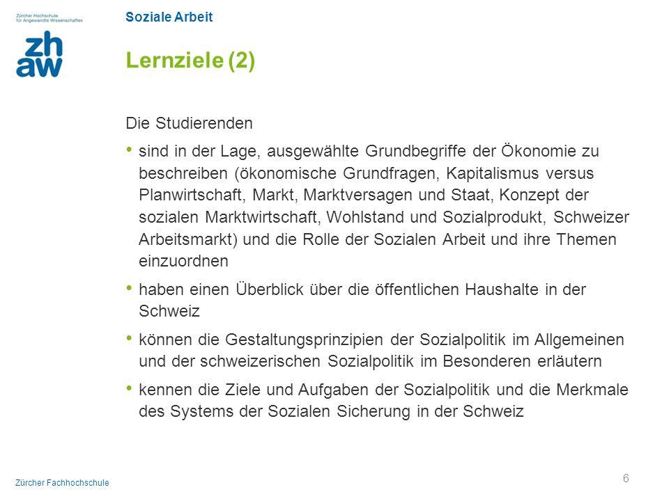 Soziale Arbeit Zürcher Fachhochschule Lernziele (2) Die Studierenden sind in der Lage, ausgewählte Grundbegriffe der Ökonomie zu beschreiben (ökonomis