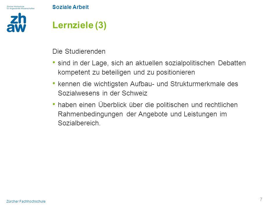 Soziale Arbeit Zürcher Fachhochschule Lernziele (3) Die Studierenden sind in der Lage, sich an aktuellen sozialpolitischen Debatten kompetent zu betei