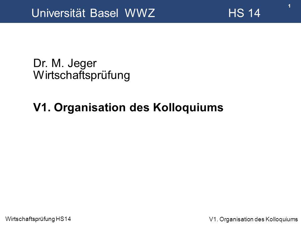 1 Wirtschaftsprüfung HS14 V1. Organisation des Kolloquiums Universität Basel WWZ HS 14 Dr. M. Jeger Wirtschaftsprüfung V1. Organisation des Kolloquium