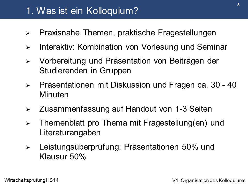 3 Wirtschaftsprüfung HS14 V1. Organisation des Kolloquiums 1. Was ist ein Kolloquium?  Praxisnahe Themen, praktische Fragestellungen  Interaktiv: Ko
