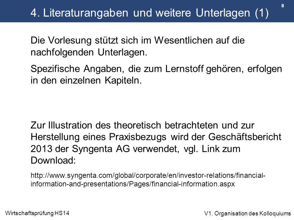 8 Wirtschaftsprüfung HS14 V1. Organisation des Kolloquiums 4. Literaturangaben und weitere Unterlagen (1) Die Vorlesung stützt sich im Wesentlichen au