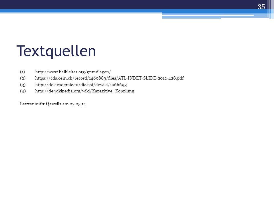 Textquellen (1)http://www.halbleiter.org/grundlagen/ (2)https://cds.cern.ch/record/1460889/files/ATL-INDET-SLIDE-2012-428.pdf (3)http://de.academic.ru/dic.nsf/dewiki/1066693 (4)http://de.wikipedia.org/wiki/Kapazitive_Kopplung Letzter Aufruf jeweils am 07.05.14 35