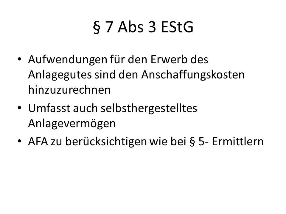 § 7 Abs 3 EStG Aufwendungen für den Erwerb des Anlagegutes sind den Anschaffungskosten hinzuzurechnen Umfasst auch selbsthergestelltes Anlagevermögen AFA zu berücksichtigen wie bei § 5- Ermittlern