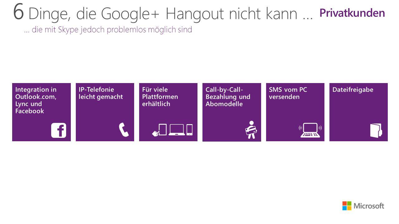 6 Dinge, die Google+ Hangout nicht kann … … die mit Skype jedoch problemlos möglich sind Privatkunden
