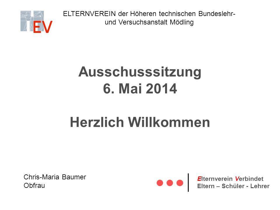 Ausschusssitzung 6. Mai 2014 Herzlich Willkommen ELTERNVEREIN der Höheren technischen Bundeslehr- und Versuchsanstalt Mödling Elternverein Verbindet E