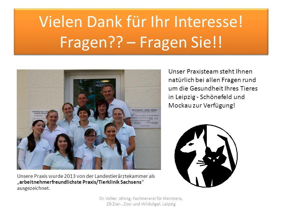 Vielen Dank für Ihr Interesse! Fragen?? – Fragen Sie!! Dr. Volker Jähnig, Fachtierarzt für Kleintiere, ZB Zier-, Zoo- und Wildvögel, Leipzig Unser Pra