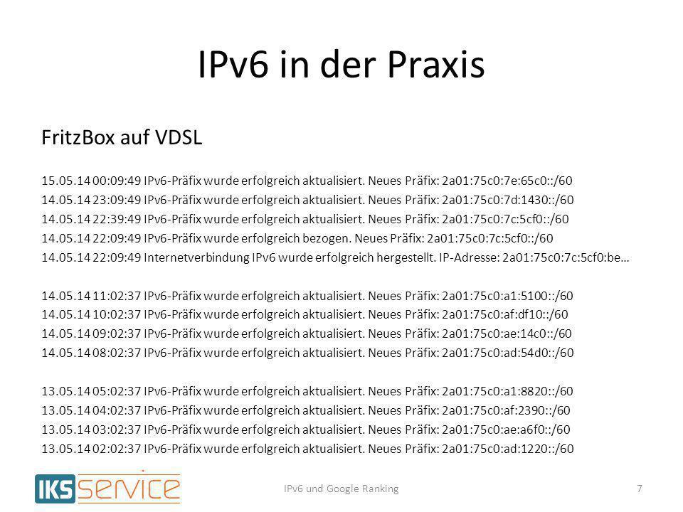 IPv6 in der Praxis Auslastung einer xDSL Zuführung Der Hauptteil des IPv6-Traffics ist Google und Facebook (und Internes) Bei Business Kunden liegt der IPv6-Anteil bei 7% (vormittags) IPv6 und Google Ranking8