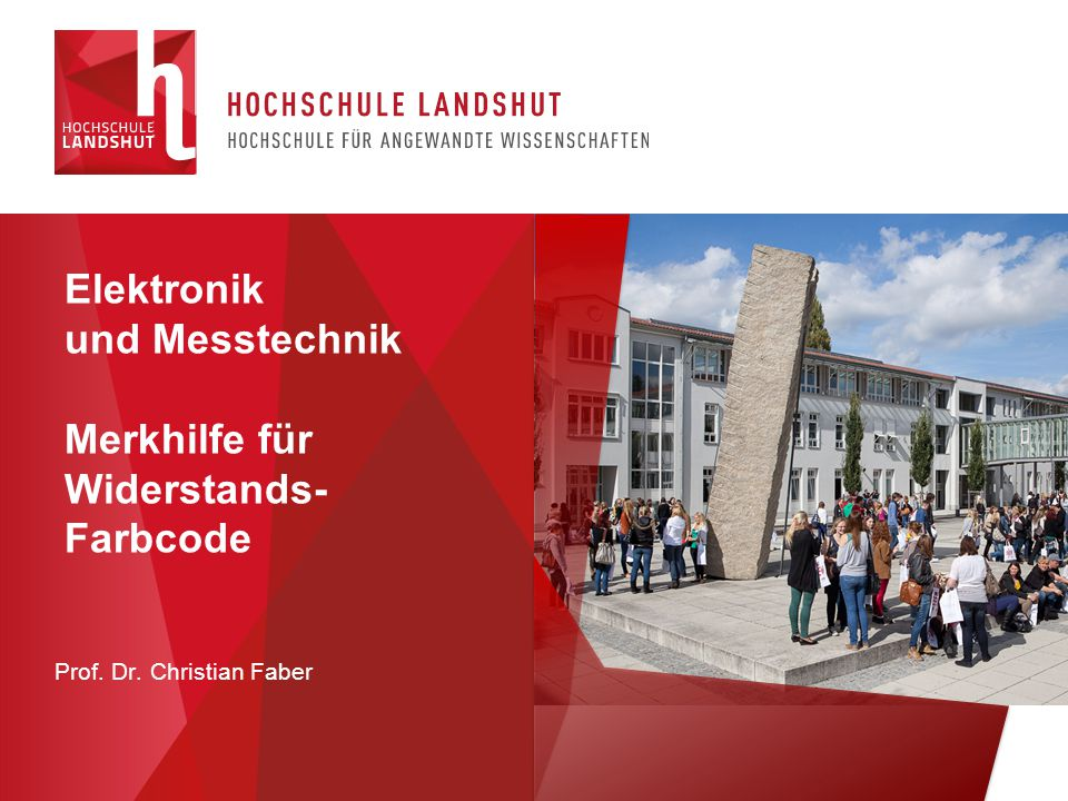 Elektronik und Messtechnik Merkhilfe für Widerstands- Farbcode Prof. Dr. Christian Faber