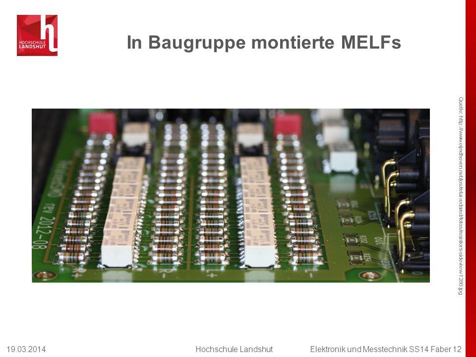 In Baugruppe montierte MELFs Quelle: http://www.eijndhoven.net/jos/relaixedsmd/fotos/resistors-sideview-1280.jpg 19.03.2014Hochschule LandshutElektron