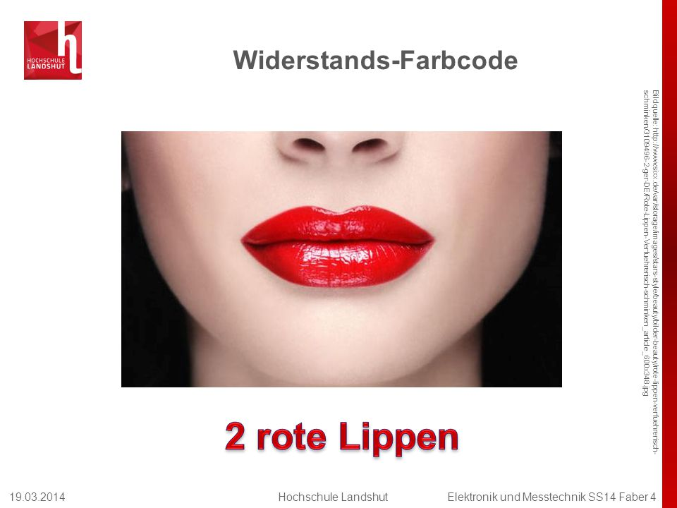 Widerstands-Farbcode Bildquelle: http://www.sixx.de/var/storage/images/stars-style/beauty/bilder-beauty/rote-lippen-verfuehrerisch- schminken/3109496-