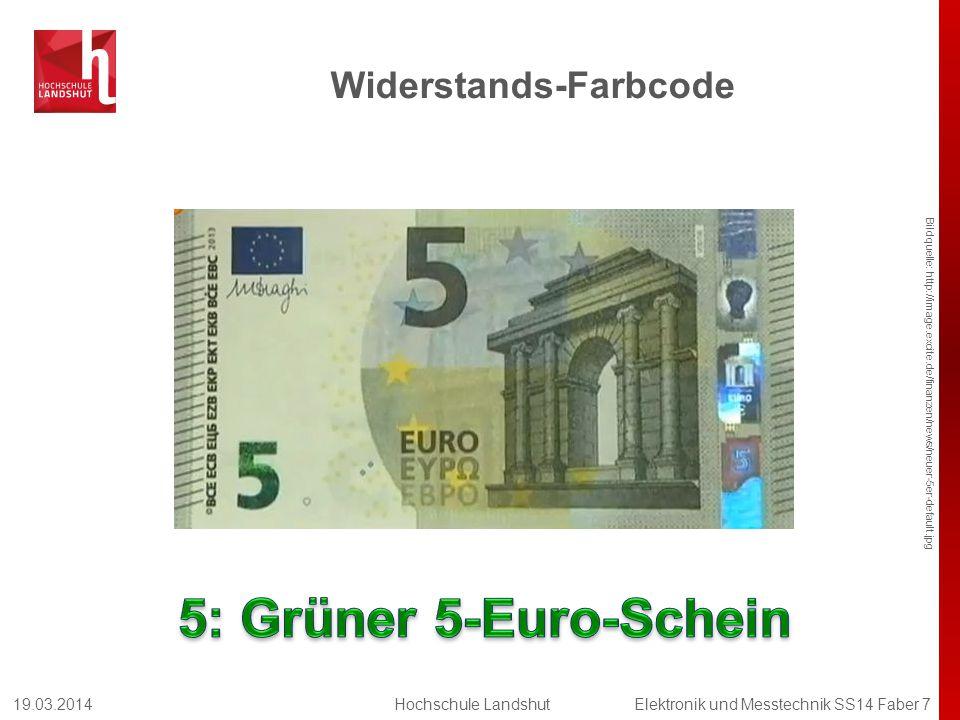 Widerstands-Farbcode Bildquelle: http://image.excite.de/finanzen/news/neuer-5er-default.jpg 19.03.2014Hochschule LandshutElektronik und Messtechnik SS