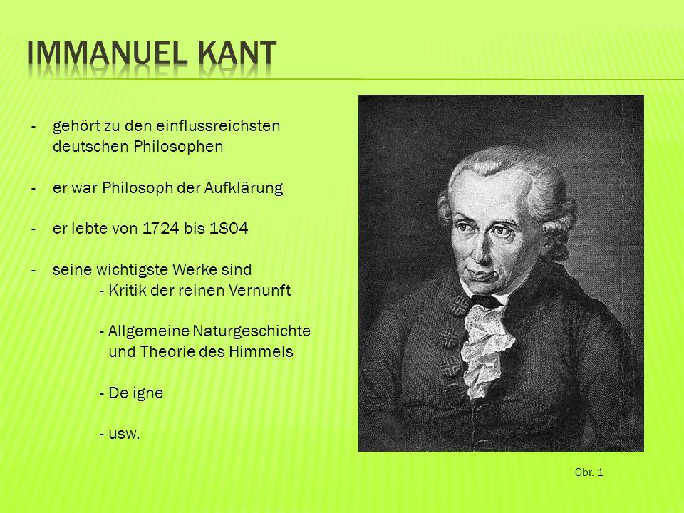 Obr. 1 -gehört zu den einflussreichsten deutschen Philosophen -er war Philosoph der Aufklärung -er lebte von 1724 bis 1804 -seine wichtigste Werke sin