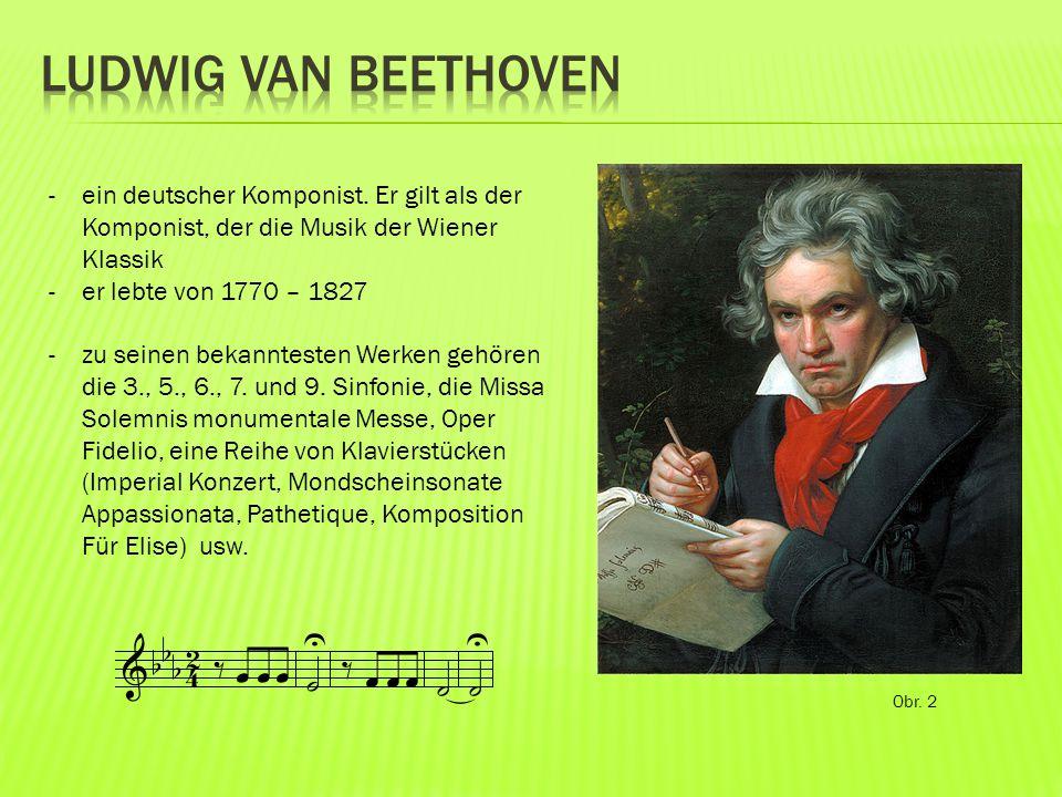 Obr. 2 -ein deutscher Komponist. Er gilt als der Komponist, der die Musik der Wiener Klassik -er lebte von 1770 – 1827 -zu seinen bekanntesten Werken