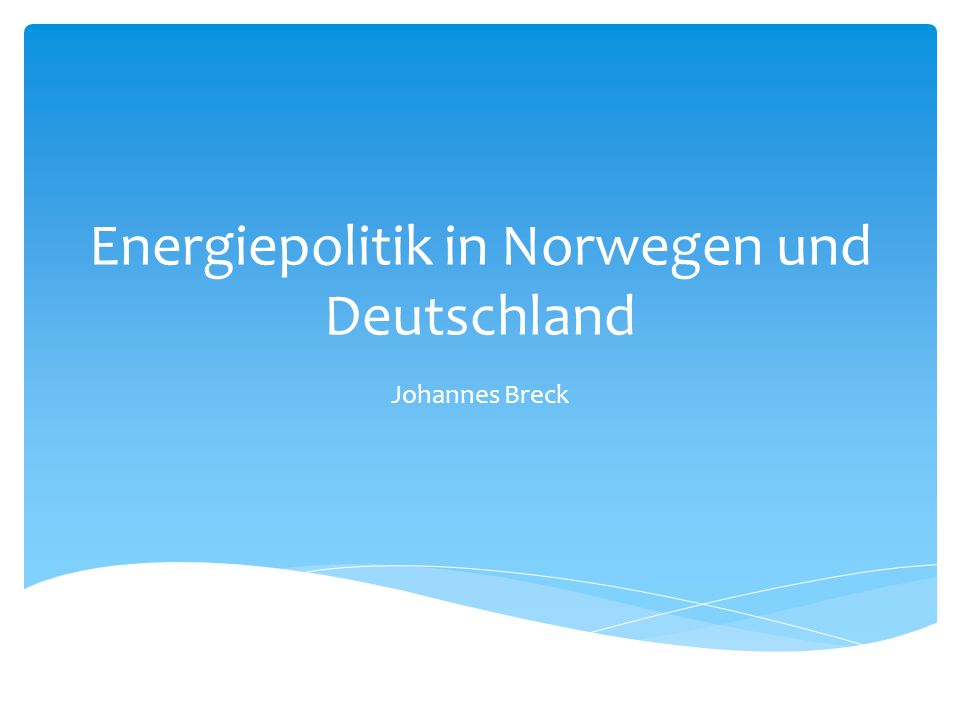 Energiepolitik in Norwegen und Deutschland Johannes Breck