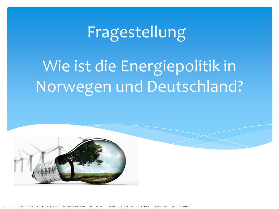 Wie ist die Energiepolitik in Norwegen und Deutschland? Fragestellung https://www.google.no/search?q=energi+og+milj%C3%B8&source=lnms&tbm=isch&sa=X&ei