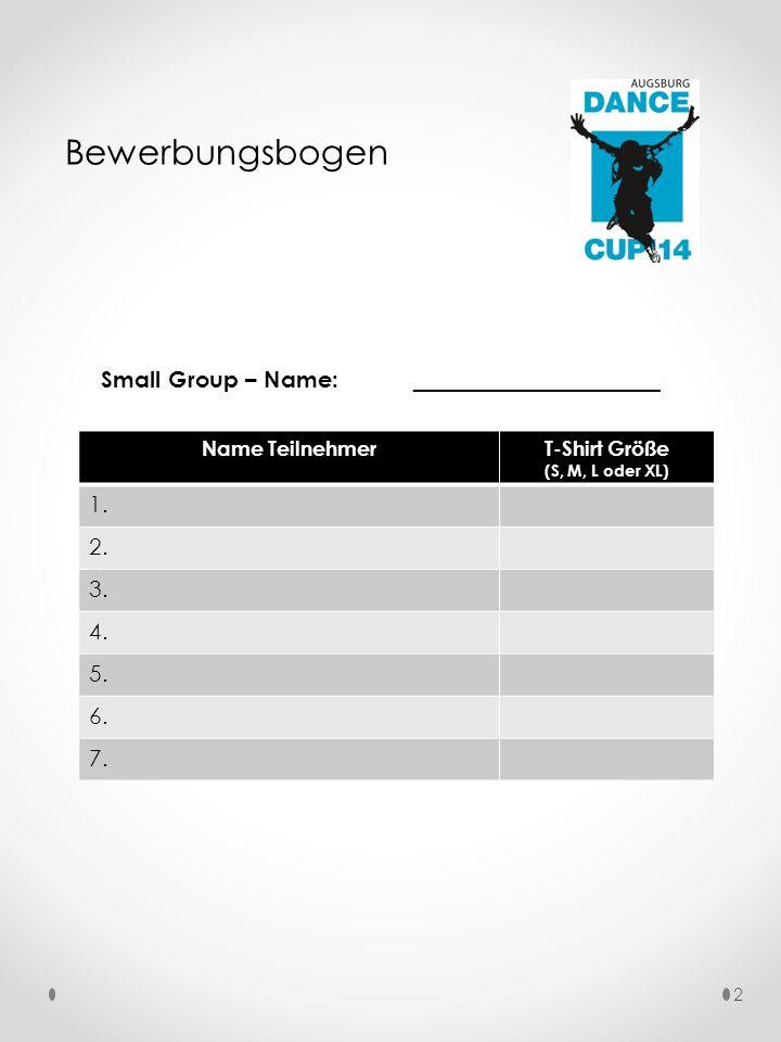 Bewerbungsbogen Small Group – Name: ___________________ Name TeilnehmerT-Shirt Größe (S, M, L oder XL) 1.