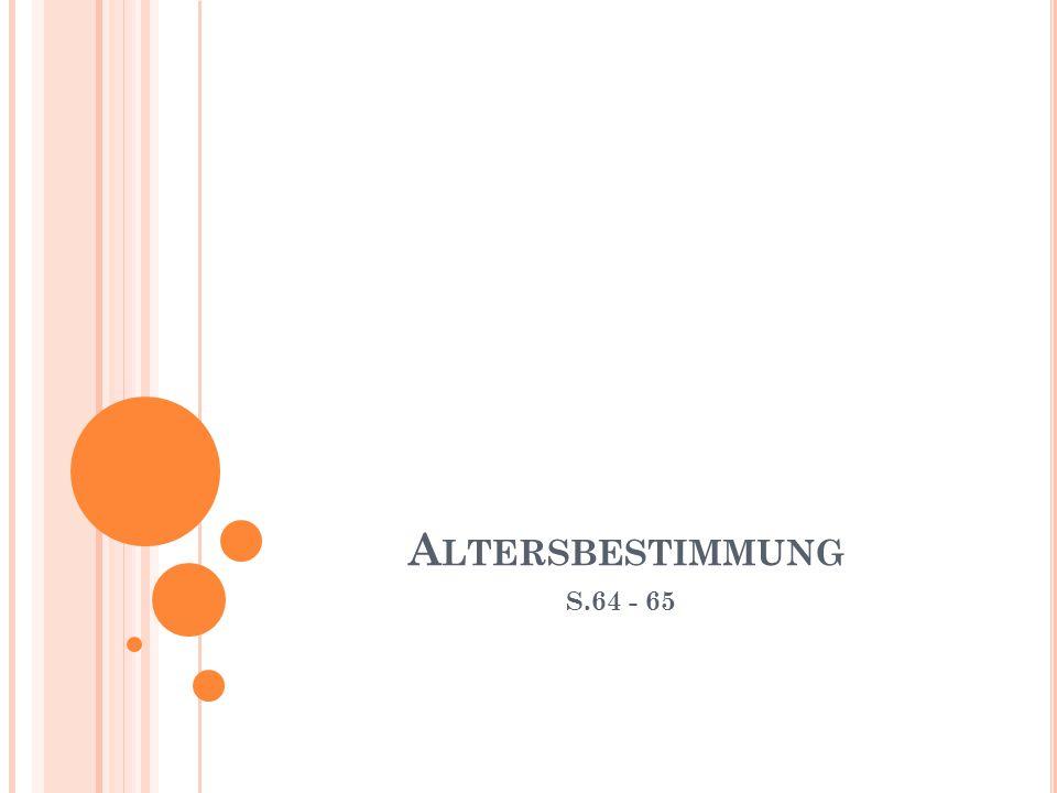A LTERSBESTIMMUNG S.64 - 65