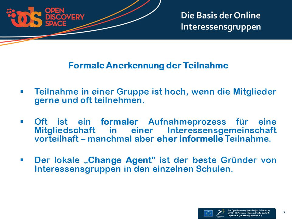 The Open Discovery Space Project is funded by CIP-ICT-PSP-2011-5, Theme 2: Digital Content, Objective 2.4: eLearning Objective 2.4 Formale Anerkennung der Teilnahme  Teilnahme in einer Gruppe ist hoch, wenn die Mitglieder gerne und oft teilnehmen.
