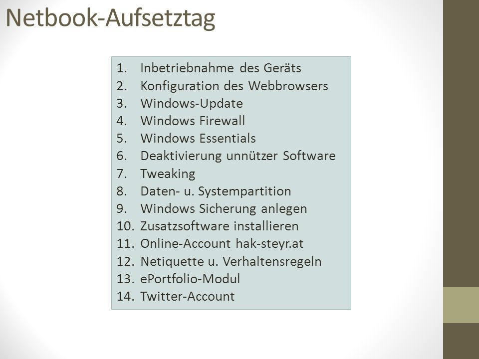 Netbook-Aufsetztag 1.Inbetriebnahme des Geräts 2.Konfiguration des Webbrowsers 3.Windows-Update 4.Windows Firewall 5.Windows Essentials 6.Deaktivierun