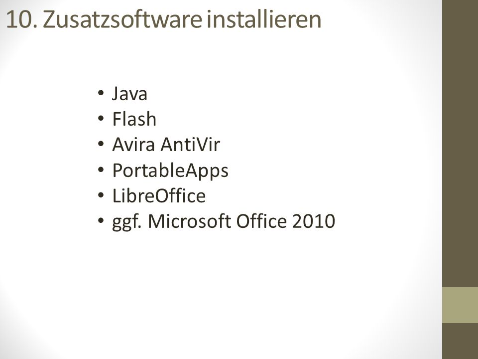 10. Zusatzsoftware installieren Java Flash Avira AntiVir PortableApps LibreOffice ggf. Microsoft Office 2010