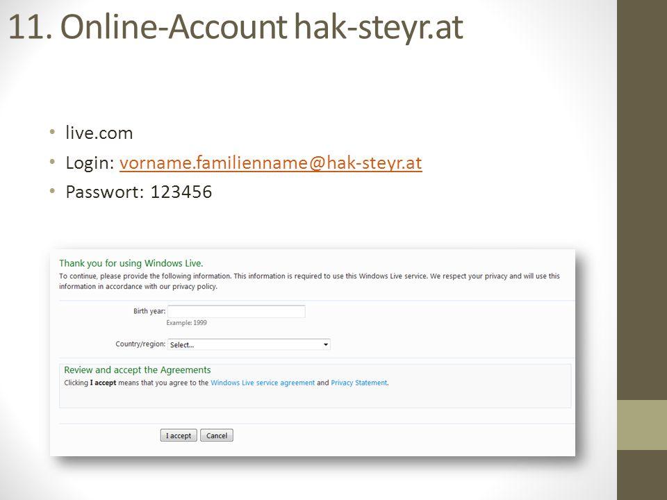 live.com Login: vorname.familienname@hak-steyr.atvorname.familienname@hak-steyr.at Passwort: 123456 11. Online-Account hak-steyr.at