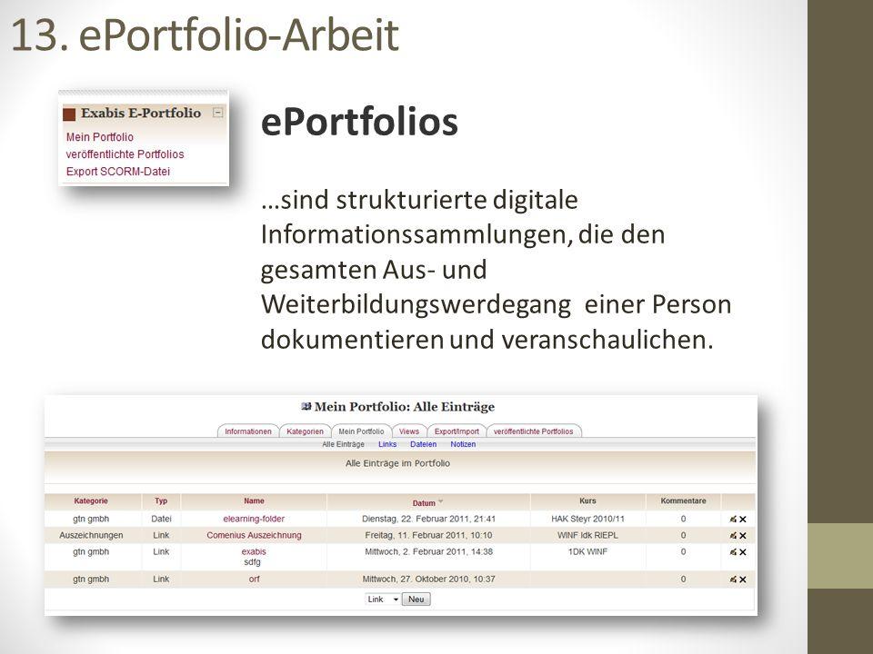 13. ePortfolio-Arbeit ePortfolios …sind strukturierte digitale Informationssammlungen, die den gesamten Aus- und Weiterbildungswerdegang einer Person