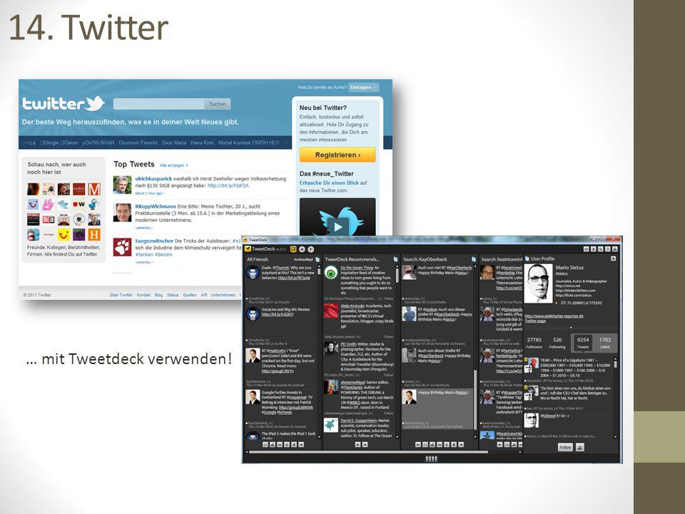 14. Twitter … mit Tweetdeck verwenden!